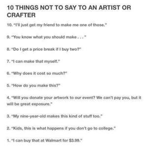 Things Not to Say to an Artist or Crafter